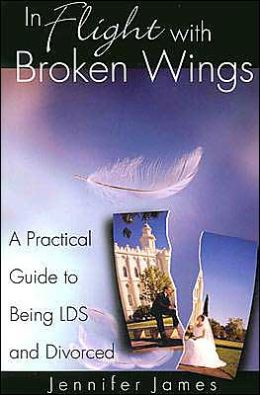 In Flight with Broken Wings: A Practical Guide to Being LDS and Divorced