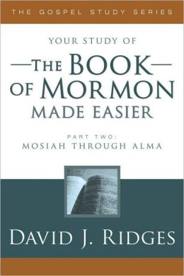 The Book of Mormon Made Easier: Mosiah Through Alma