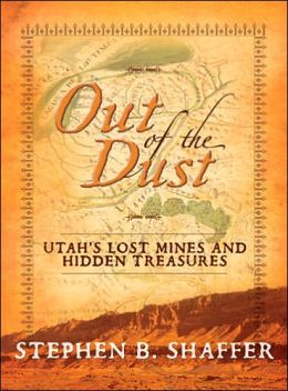 Out of the Dust - Utah's Lost Mines and Hidden Treasures