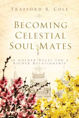 Becoming Celestial Soul Mates: 10 Golden Rules for a Richer Relationship