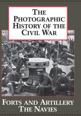 Photographic History of the Civil War V3 Forts and Artillery The Navies