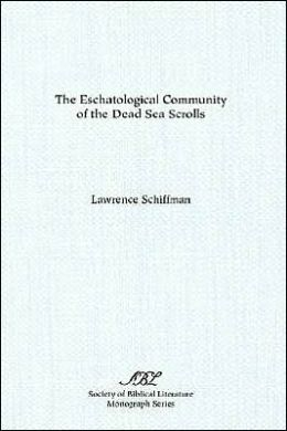 The Eschatological Community of the Dead Sea Scrolls: A Study of the Rule of the Congregation (Society of Biblical Literature Monograph Series #38)