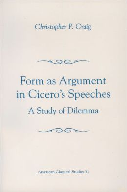 Form As Argument in Cicero's Speeches: A Study of Dilemma