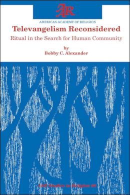 Televangelism Reconsidered: Ritual in the Search for Human Community