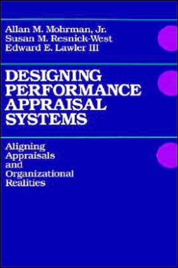 Designing Performance Appraisal Systems: Aligning Appraisals and Organizational Realities