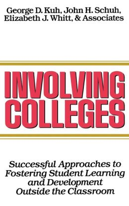 Involving Colleges: Successful Approaches to Fostering Student Learning and Development Outside the Classroom