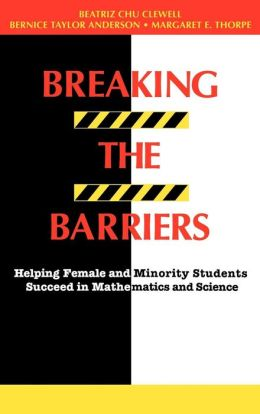 Breaking the Barriers: Helping Female and Minority Students Succeed in Mathematics and Science