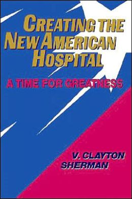 Creating the New American Hospital: A Time for Greatness