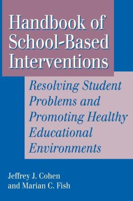 Handbook of School-Based Interventions: Resolving Student Problems and Promoting Healthy Educational Environments