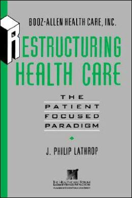 Restructuring Health Care: The Patient-Focused Paradigm
