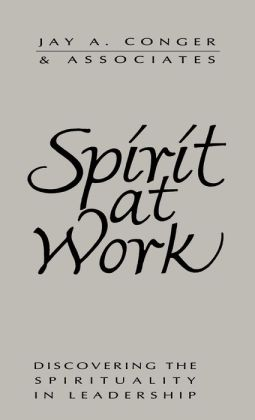 Spirit at Work: Discovering the Spirituality in Leadership
