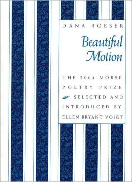 Beautiful Motion: Poems by Dana Roeser