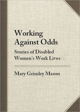 Working Against Odds: Stories of Disabled Women's Work Lives