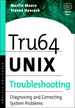 Tru64 UNIX Troubleshooting: Diagnosing and Correcting System Problems