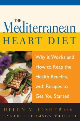 Mediterranean Heart Diet: Why It Works and How to Reap the Health Benefits, with Recipes to Get You Started