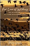 For Love of Wildness: The Journal of a U. S. Game Management Agent