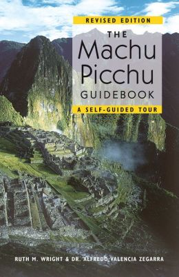 The Machu Picchu Guidebook: A Self-Guided Tour: Revised Edition