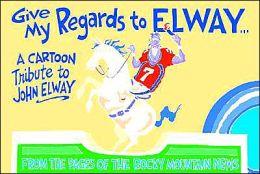 Give My Regards to Elway: A Cartoon Tribute to John Elway
