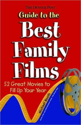 The Denver Post Guide to the Best Family Films: 52 Family Movies to Fill Up Your Year