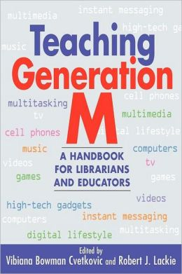 Teaching Generation M : A Handbook for Librarians and Educators