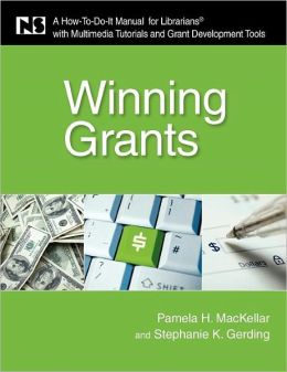 Winning Grants: A How-To-Do-It Manual for Librarians with Multimedia Tutorials and Grant Development Tools