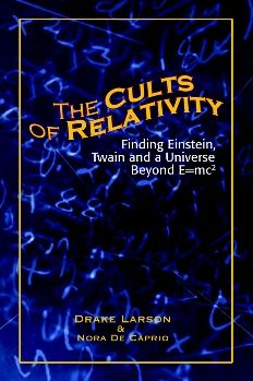 The Cults of Relativity: Finding Einstein, Twain and a Universe Beyond E=mc2