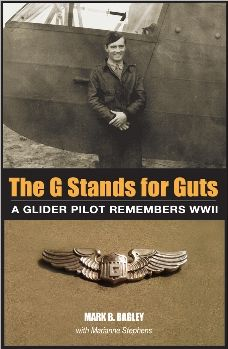 The G Stands for Guts: A Glider Pilot Remembers WWII