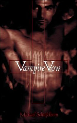 Vampire Vow: A Novel Michael Schiefelbein