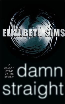 Damn Straight: A Lillian Byrd Crime Story