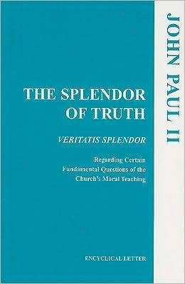 Splendor of Truth: Veritatis Splendor: Addressed by the Supreme Pontiff John Paul II to All the Bishops of the Catholic Church Regarding