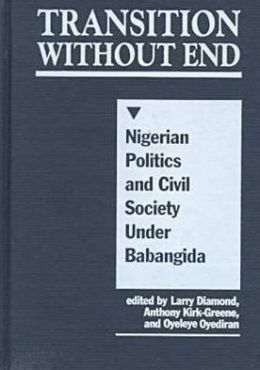 Transition Without End: Nigerian Politics and Civil Society under Babangida