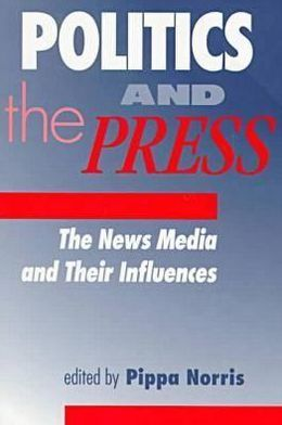 Politics and the Press: The News Media and Its Influences