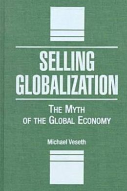 Selling Globalization: The Myth of the Global Economy