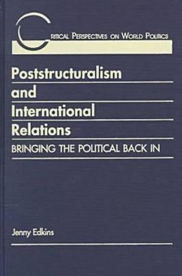 Poststructuralism and International Relations : Bringing the Political Back In
