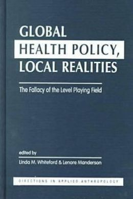 Global Health Policy, Local Realities: The Fallacy of the Level Playing Field