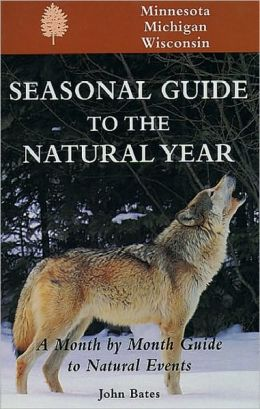 Seasonal Guide to the Natural Year--Minnesota, Michigan and Wisconsin