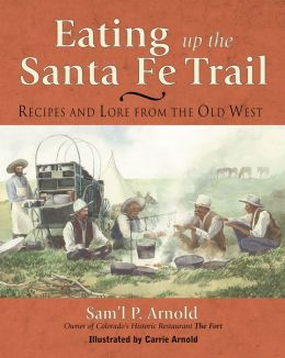 Eating Up the Santa Fe Trail: Recipes and Lore from the Old West