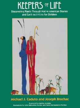 Keepers of Life: Discovering Plants through Native American Stories and Earth Activities for Children