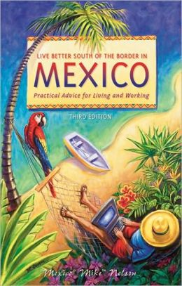 Live Better South of the Border: Practical Advice for Living and Working