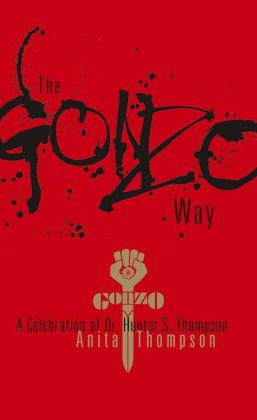 The Gonzo Way: A Celebration of Dr. Hunter S. Thompson