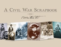 A Civil War Scrapbook: I Was There Too!