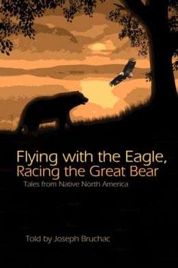 Flying with the Eagle, Racing the Great Bear: Tales from Native North America
