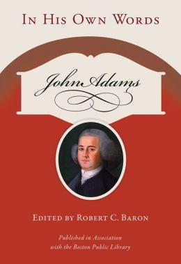 John Adams: In His Own Words