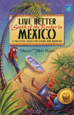 Live Better South of the Border: A Practical Guide for Living and Working