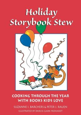 Holiday Storybook Stew: Cooking through the Year with Books Kids Love