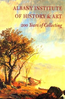Albany Institute of History and Art: 200 Years of Collecting
