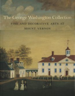 George Washington Collection: Fine and Decorative Arts at Mount Vernon