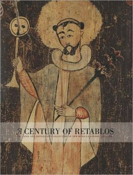 Century of Retablos: The Janis and Dennis Lyon Collection of New Mexican Santos, 1780-1880