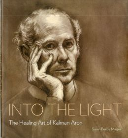 Into the Light: The Healing Art of Kalman Aron