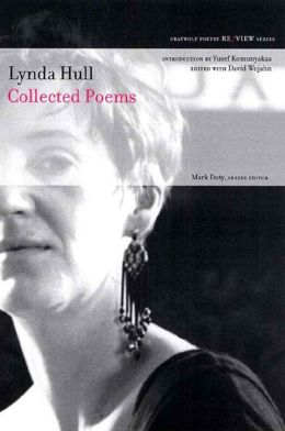Lynda Hull: Collected Poems (Graywolf Re/View Series)